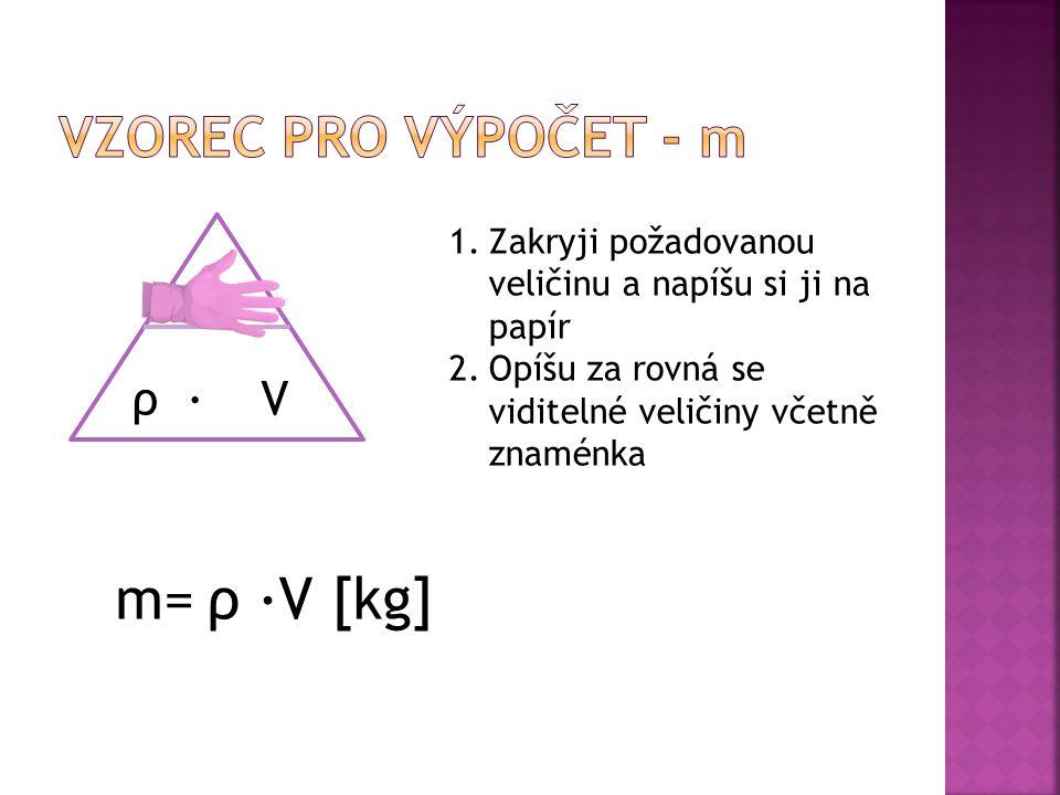 m= ρ ∙V [kg] Vzorec pro výpočet - m m ρ ∙ V